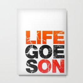 Life Goes On Metal Print