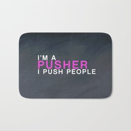 I'm A Pusher I PUSH People! quote from the movie Mean Girls Bath Mat