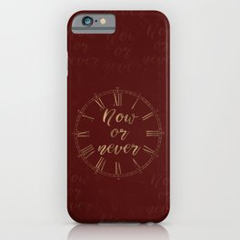 Gold and Burgundy Now or Never Inspiring Quote iPhone Case