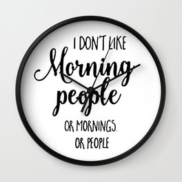 I don't like morning people or mornings or people Wall Clock