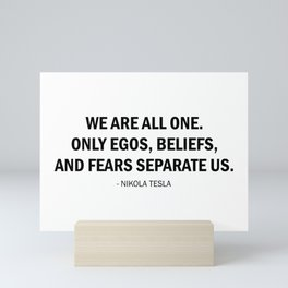 We are all one. Only egos, beliefs, and fears separate us. Mini Art Print