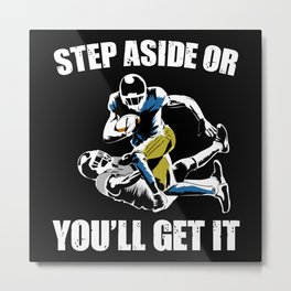 Step Aside or youll get it Metal Print