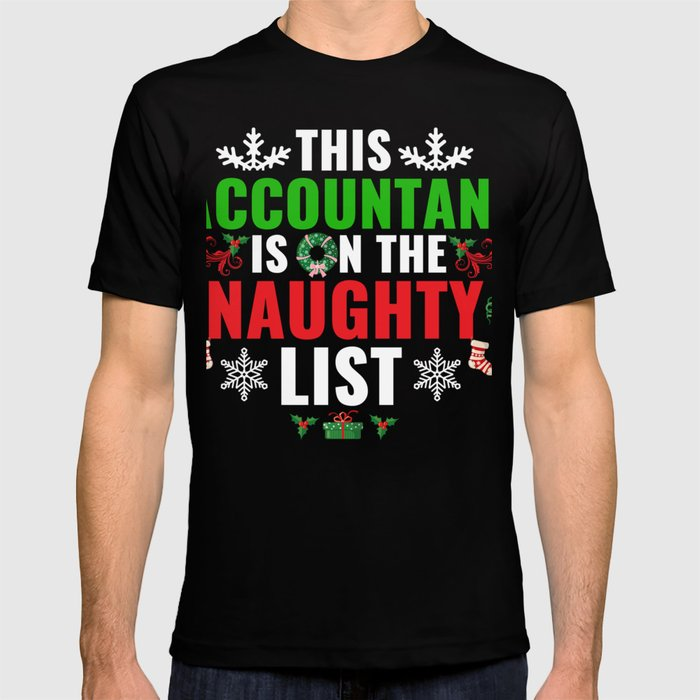 Christmas Accountant.This Accountant Is On The Naughty List Christmas Xmas T Shirt By Esieenterprise