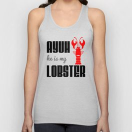 Ayuh, He is My Lobster Unisex Tank Top
