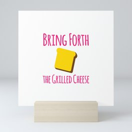 Bring Forth the Grilled Cheese Pun Quote Mini Art Print
