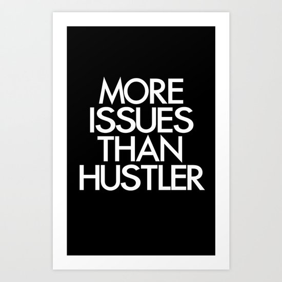 More Issues than Hustler Art Print