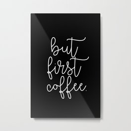 but first coffee. Metal Print