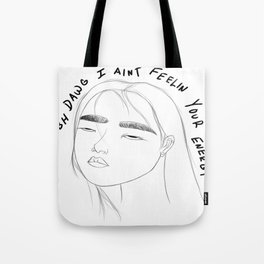 tbh dawg i anit feelin your energy Tote Bag