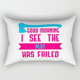 Good Morning I See The Plot Has Failed April Fools Day Quote Rectangular Pillow