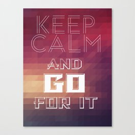 Keep calm and go for it Canvas Print