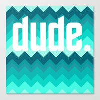 the dude Canvas Prints featuring dude. by Katrina Berlin Design