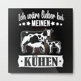 Ich wär lieber bei meinen Kühen Landwirt Kuh Bauer Metal Print