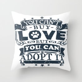 You can't buy love, but you can adopt it Throw Pillow