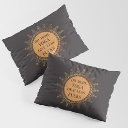 Do More Yoga, Give Less Fucks, Funny Quote Pillow Sham