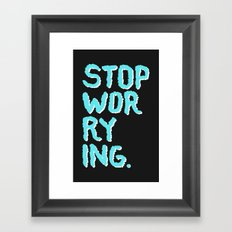 stop worrying Framed Art Print