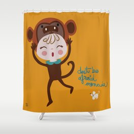 Don't be afraid monada Shower Curtain