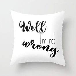 Im not wrong Throw Pillow