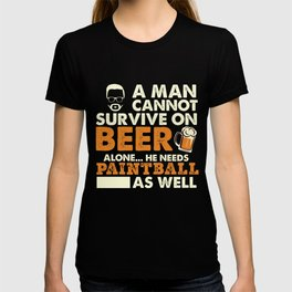 A Man Cannot Survive On Beer Alone He Needs Paintball As Well T-shirt
