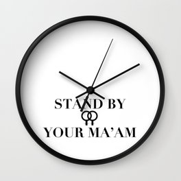 stand by your ma'am Wall Clock