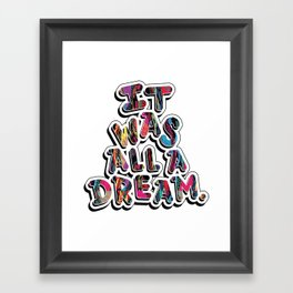 It Was All A Dream Framed Art Print