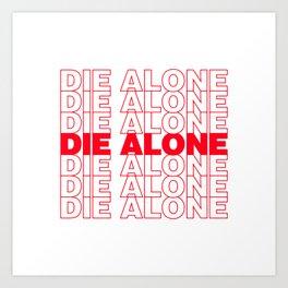 DIE ALONE Art Print