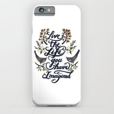 Live the life you have imagined - Thoreau Slim Case iPhone 6s