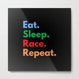 Eat. Sleep. Race. Repeat. Metal Print