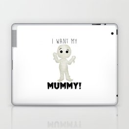 I Want My Mummy! Laptop & iPad Skin