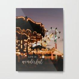 Life Is Wonderful Metal Print