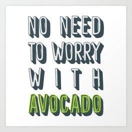 No need to worry with avocado Art Print
