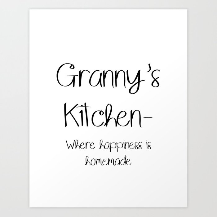 picture regarding Happiness is Homemade named Grannys Kitchen area- Wherever pleasure is handmade Artwork Print as a result of brittalivengood