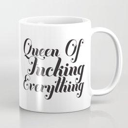 Queen of fucking everything Coffee Mug