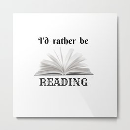 I'd Rather Be Reading B&W Metal Print