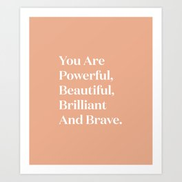 You Are Powerful, Beautiful, Brilliant And Brave Art Print