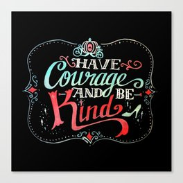 Have courage and be kind: Cinderella Canvas Print