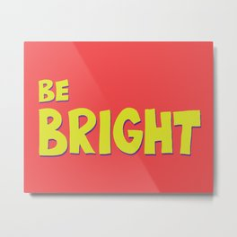 Be Bright Metal Print