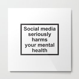 Social Media Seriously Harms Your Mental Health Metal Print