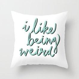 I Like Being Weird Throw Pillow