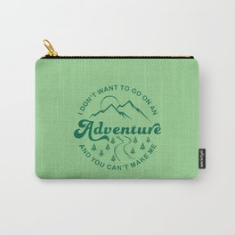 I Don't Want To Go  (Evergreen) Carry-All Pouch