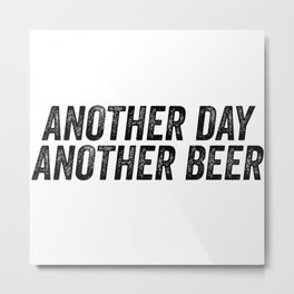 Another Day Another Beer Metal Print