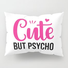 Cute But Psycho Quote Pillow Sham
