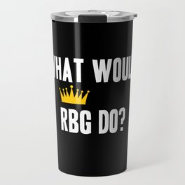 What Would RBG do? Travel Mug