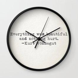 """Everything was beautiful and nothing hurt."" -Kurt Vonnegut  Wall Clock"