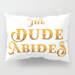 Dude Abides Cool Gift Idea Pillow Sham