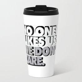 No One Likes Us, We Don't Care Travel Mug