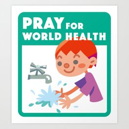 Wash your hands / Pray for World Health Art Print