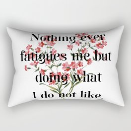 Nothing ever fatigues me but doing what I do not like. Jane Austen Collection Rectangular Pillow