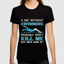Day Without Swimming Won't Kill Me But Why Risk It? T-shirt