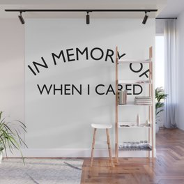 In Memory of when I cared Sarcastic Quote Wall Mural