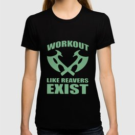 workout like reavers exist gym t-shirts T-shirt